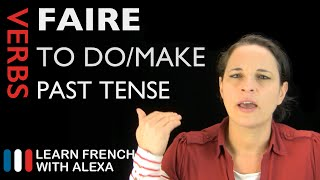 Faire (to do/make) - Past Tense (French verbs conjugated by Learn French With Alexa)