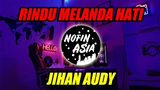 Gambar cover DJ RINDU MELANDA HATI - JIHAN AUDY (NOFINATION RELEASE)