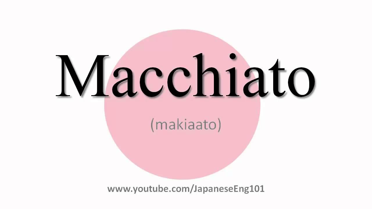 How to Pronounce Macchiato