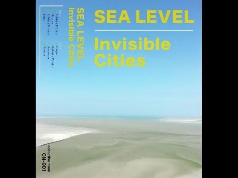 Sea Level - Invisible Cities Full Album