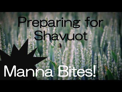 Manna Bites!: Preparing for Shavuot