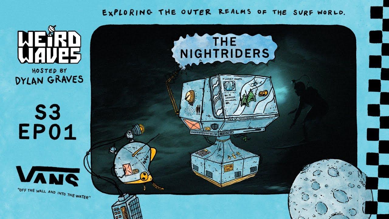 Weird Waves Season 3: The Nightriders | Surf | VANS