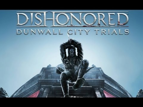 Dishonored: Dunwall City Trials (DLC thoughts & New series w/ Dan) |