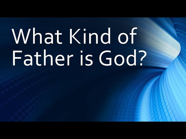 What Kind of Father is God?