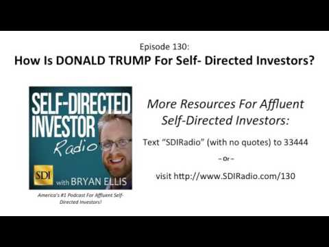 Self Directed Investor Radio: how is DONALD TRUMP for Self- Directed Investors?  |  Episode 130