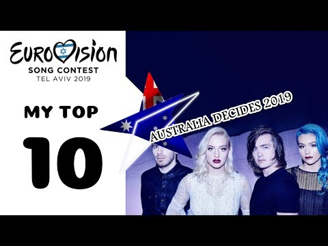 🇦🇺 Australia Decides 2019 – MY TOP 10 – Eurovision 2019 [with 📌 opinions] ♪