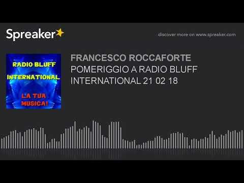 POMERIGGIO A RADIO BLUFF INTERNATIONAL 21 02 18 (part 15 di 20)