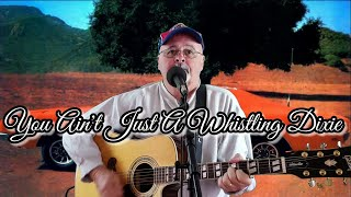 You Ain't Just A Whistling Dixie (Cover)