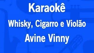 Baixar Karaokê Whisky, Cigarro e Violão - Avine Vinny