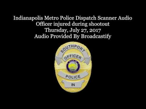 Indianapolis Metro Police Dispatch Scanner Audio Southport Police officer shot and killed