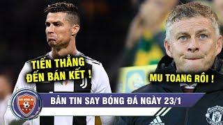 ĐIỂM TIN BÓNG ĐÁ 23/1  Ronaldo tỏa sáng, Juve vào bán kết, MU đại bại, Ole sắp bị sa thải?