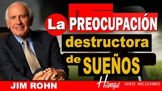 JIM ROHN // LA PREOCUPACION Actitud destructora de SUEÑOS