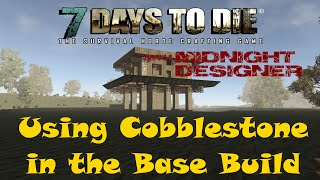 E27 - 7 Days To Die Alpha 11 - Using Cobblestone In The Base Build