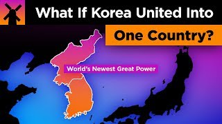 What Would Happen if Korea United Into 1 Country?