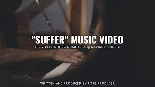 "J The Producer| ""Suffer"" Music Video (feat. Violet String Quartet & @jaslikethemusic)"