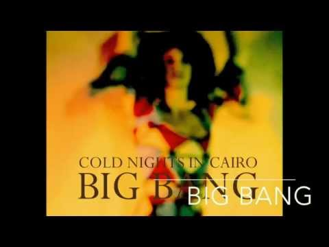 Big Bang - Cold Nights In Cairo