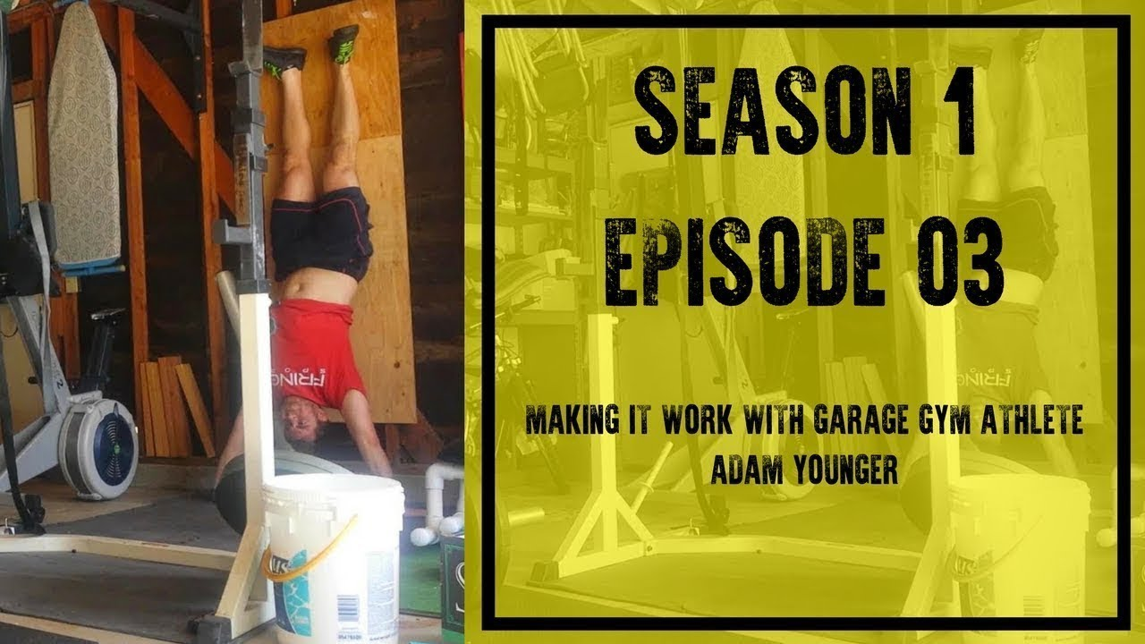 S e making it work with garage gym athlete adam younger end of