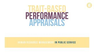 Let's take a look at trait-based performance appraisals. appraisals require assessments concerning the degree to which someone possesses certain ...