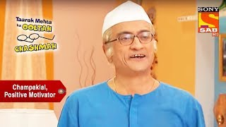 Champaklal Speaks Positive Words | Taarak Mehta Ka Ooltah Chashmah