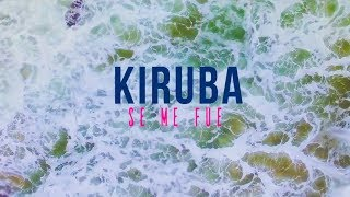 KIRUBA - Se me fue (Official video) feat Magic Juan
