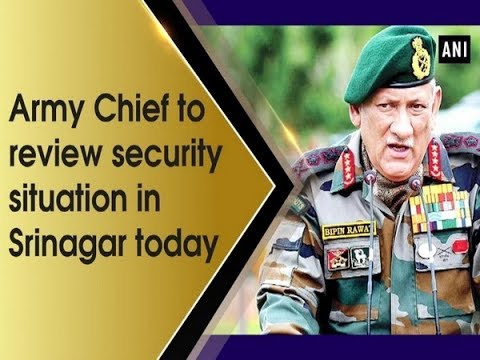 Army Chief to review security situation in Srinagar today