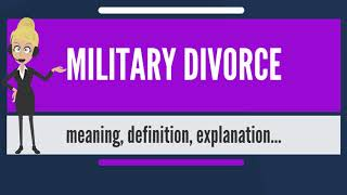 What is MILITARY DIVORCE? What does MILITARY DIVORCE mean? MILITARY DIVORCE meaning & explanation