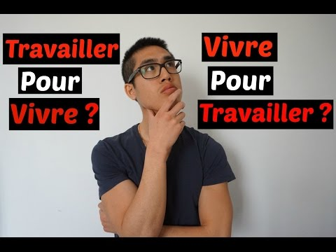 TRAVAILLER pour vivre ou VIVRE pour travailler | WORKING to live or LIVING to work ?