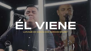 Él Viene (Video Oficial) - Llévame de Vuelta con Marcos Brunet
