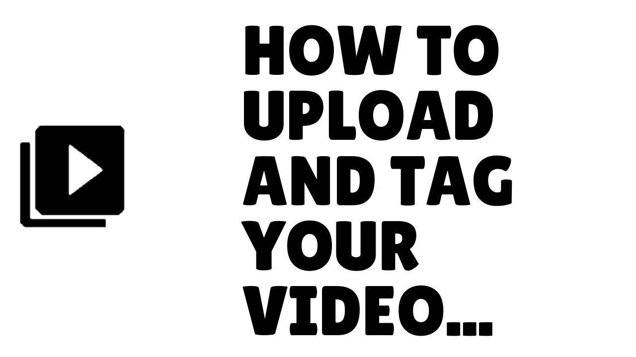 How to upload and tag your video