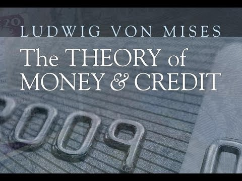 The Theory Of Money And Credit (Part 1: The Nature Of Money) By Ludwig Von Mises