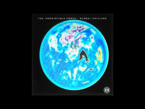 The Irresistible Force - Global Chillage (Full Album)