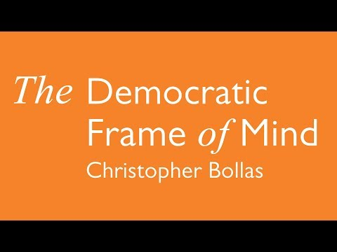 Christopher Bollas - The Democratic Frame of Mind