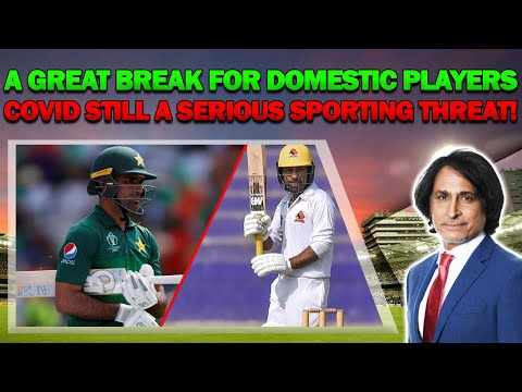 Ramiz Raja: A Great Break for Domestic Players| Covid Still a Serious Sporting Threat!