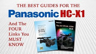Panasonic HC-X1 Tutorial Tips | The 4 Links All HCX1 Owners MUST HAVE!