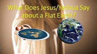 What Does Jesus say about a Flat Earth?
