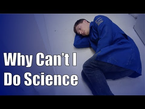 Why Can't I Do Science