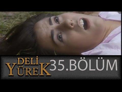 Deli Yürek 35.Bölüm Tek Part İzle (HD)
