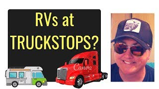 TRUCKERS SPEAK: Should RVs Park Overnight at Truck Stops?
