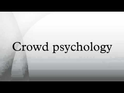 crowd psychology Crowds are not the many-armed destructive monsters of the popular or even fascist imagination how do you imagine an archetypal crowd of people – say at.