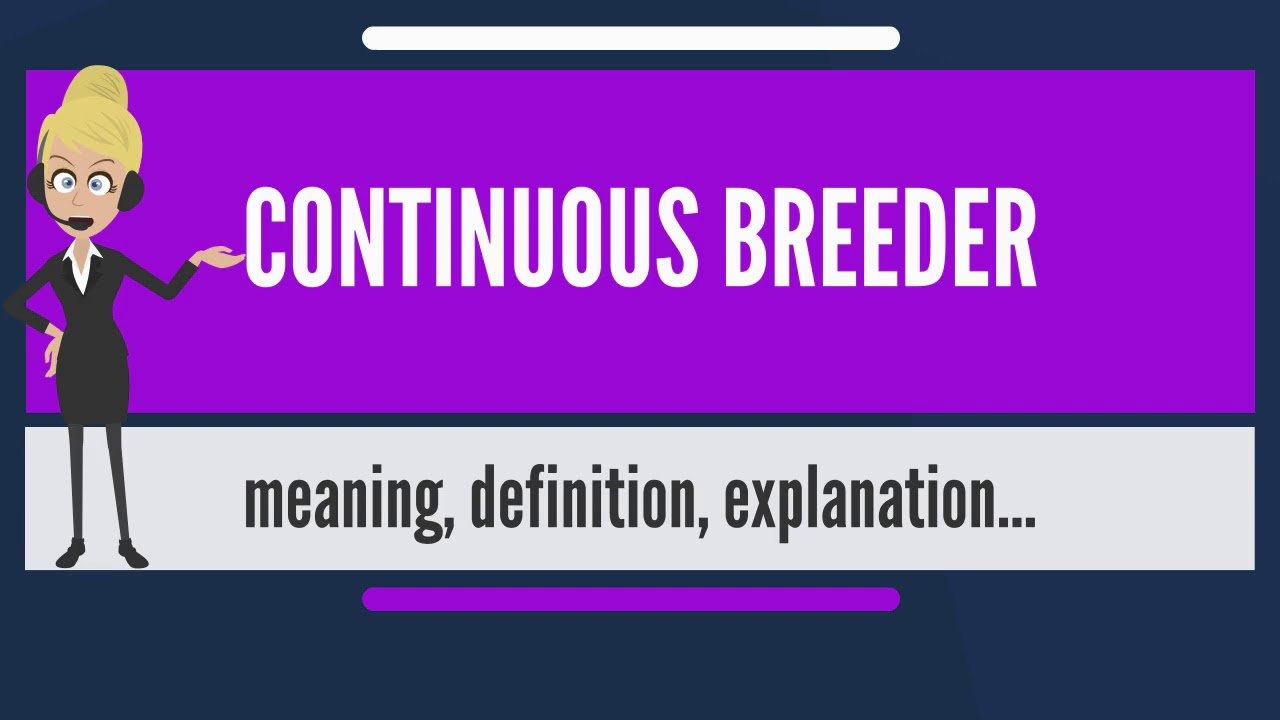 What is CONTINUOUS BREEDER What does CONTINUOUS BREEDER mean CONTINUOUS  BREEDER meaning