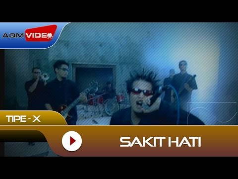 Tipe-X - Sakit Hati | Official Video