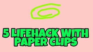 5 SIMPLE LIFE HACKS WITH PAPER CLIPS