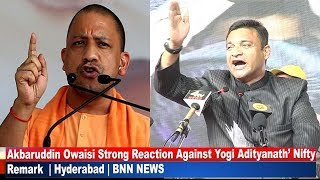 Akbaruddin Owaisi Strong Reaction Against C.M, U.P. Yogi Adityanath' Nifty Remark | BBN NEWS