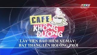 LẤY TIỀN BẢO HIỂM XE MÁY: bắc thang lên hỏi ông trời | 24H CHUYỂN ĐỘNG | TayNinhTV
