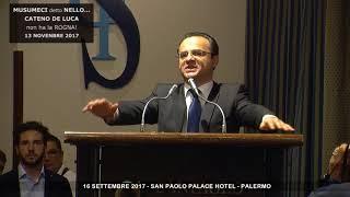 13 Novembre 2017 - MUSUMECI detto NELLO...CATENO DE LUCA non ha la ROGNA!