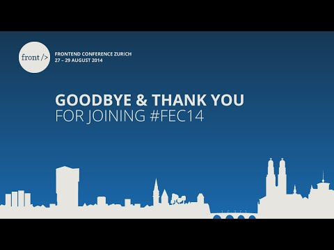 Frontend Conference Zurich  2014 - Goodbye