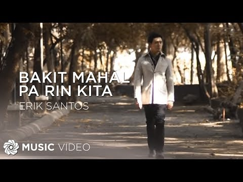 ERIK SANTOS - Bakit Mahal Pa Rin Kita (Official Music Video)