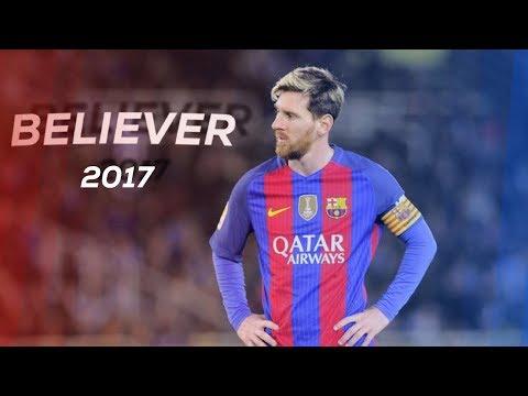 Lionel Messi 2017 - Believer - HD