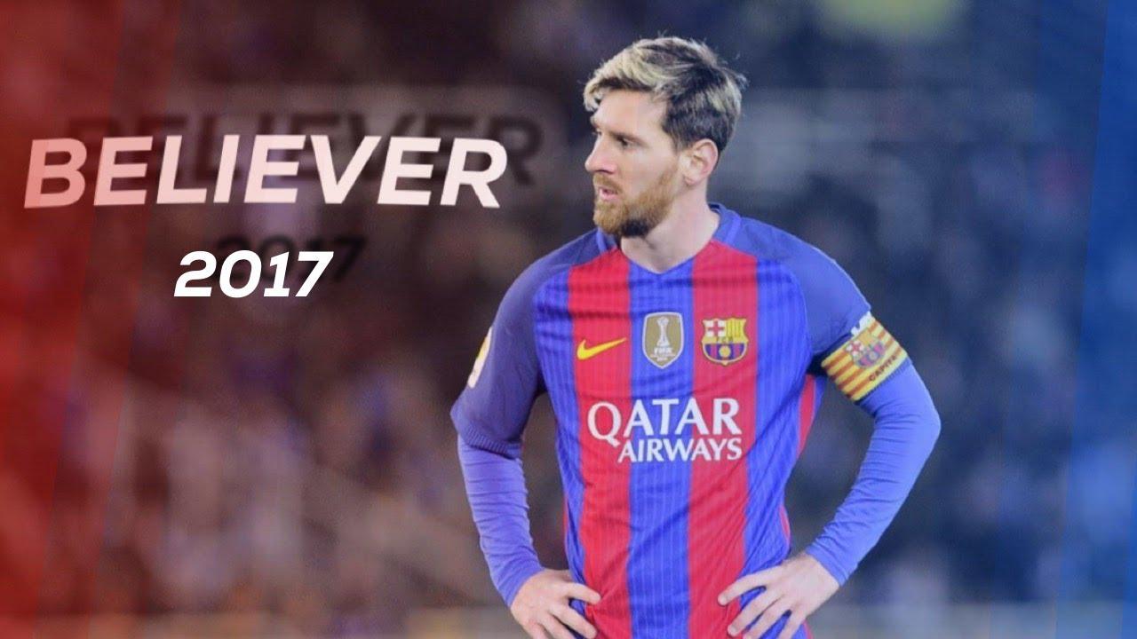 a7ebd34a9 Lionel Messi 2017 - Believer - HD - YouTube