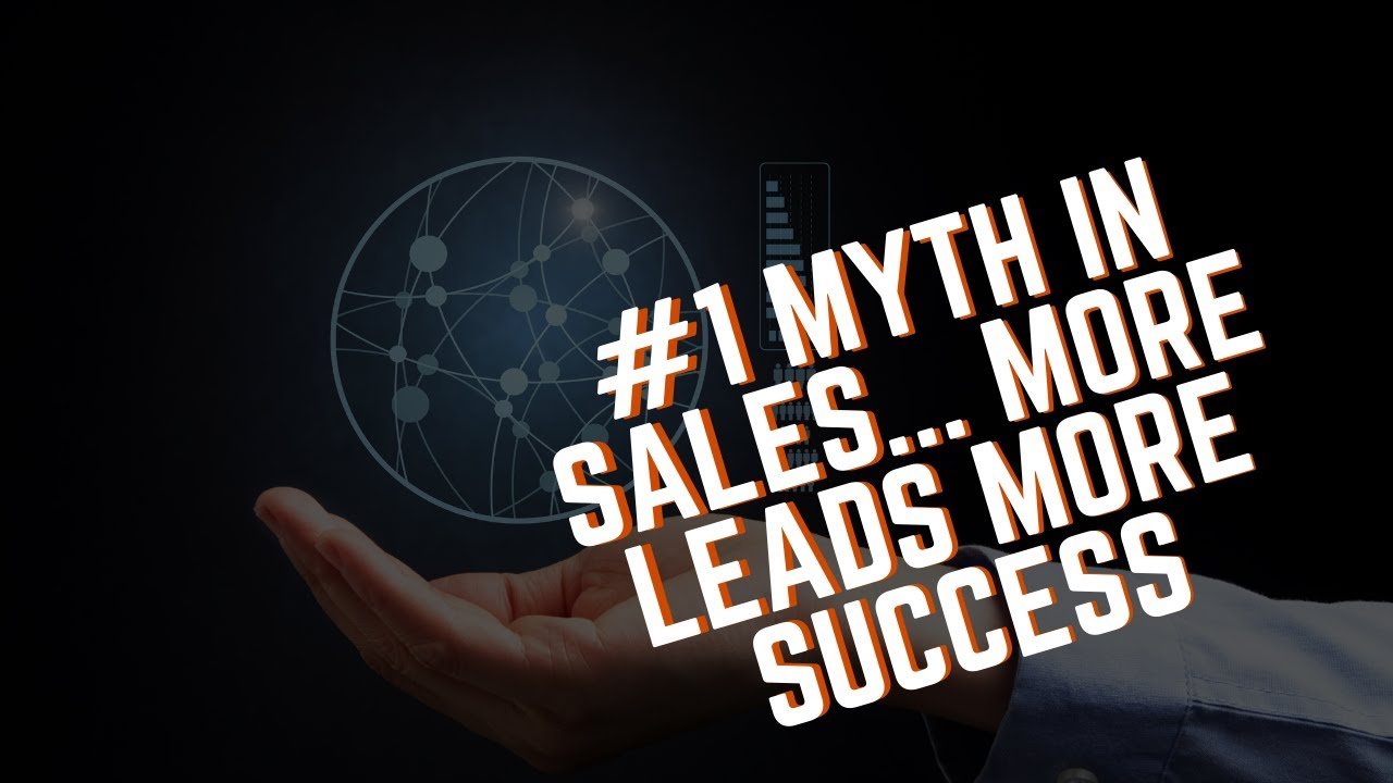 #1 Myth in Sales... More Leads More Success